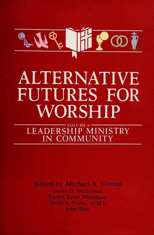 Alternative Futures for Worship, Volume 6 by David Power, Evelyn Whitehead, John Shea