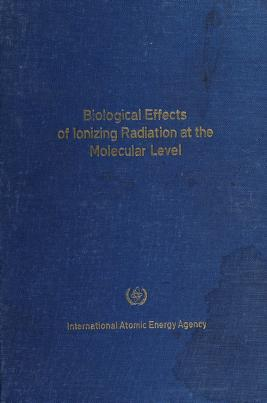 Cover of: Biological effects of ionizing radiation at the molecular level   Symposium on the Biological Effects of Ionizing Radiation at the Molecular Level (1962 Brno, Czechoslovakia)