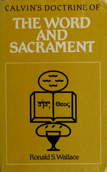 Calvin's doctrine of the Word and sacrament by Ronald S. Wallace