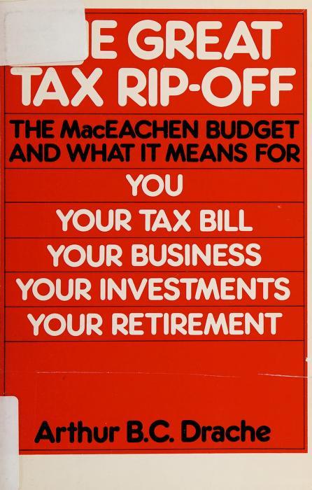 The great tax rip-off by Arthur B. C. Drache