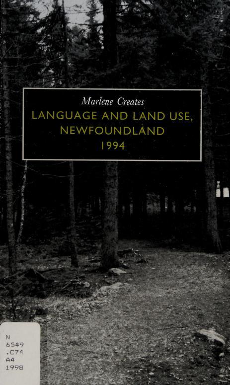 Language and land use, Newfoundland 1994 by Marlene Creates