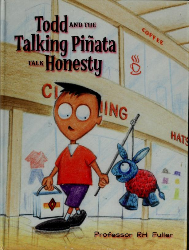 Todd and the talking piñata talk honesty by R. H. Fuller